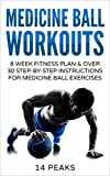 Medicine Ball Workouts: 8 Week Fitness Plan: Over 30 Step-by-Step Instructions for Medicine Ball...