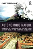 Autonomous Nature: Problems of Prediction and Control From Ancient Times to the Scientific Revolution