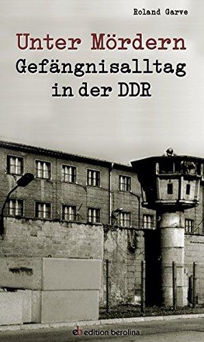 Unter Mördern: Gefängnisalltag in der DDR (Edition Berolina)