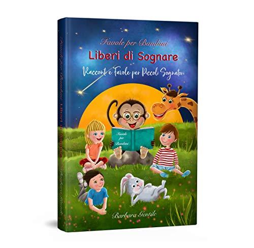 Favole Per Bambini: Racconti e Favole per Piccoli Sognatori   Liberi di Sognare