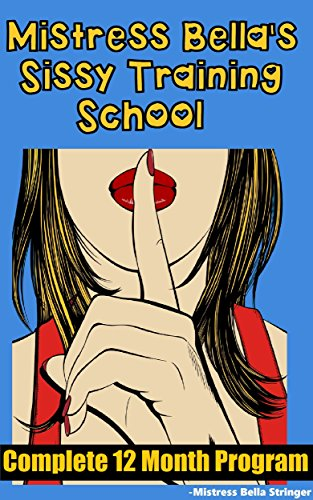 Mistress Bella's Sissy Training School: Complete 12 Month Program