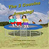 The 3 Cousins Jumping! (The Family picture book series)