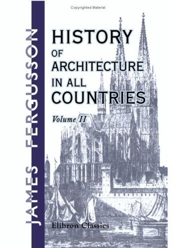 History of Architecture in All Countries: From the Earliest Times to the Present Day. Volume 2