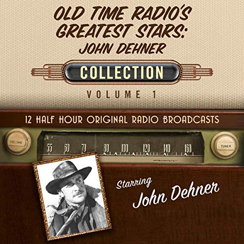 Old Time Radio's Greatest Stars: John Dehner Collection 1 audiobook cover art