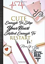 Cute Enough To Stop Your Heart Skilled Enough To Restart It: Nurse Life Live Love Heal Daily Planner Journal: Nurses Cute Thank You Appreciation Nurse ... Day: Inspirational Agenda Organizer Notebook
