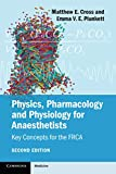 Physics, Pharmacology and Physiology for Anaesthetists: Key Concepts for the FRCA - Matthew E. Cross