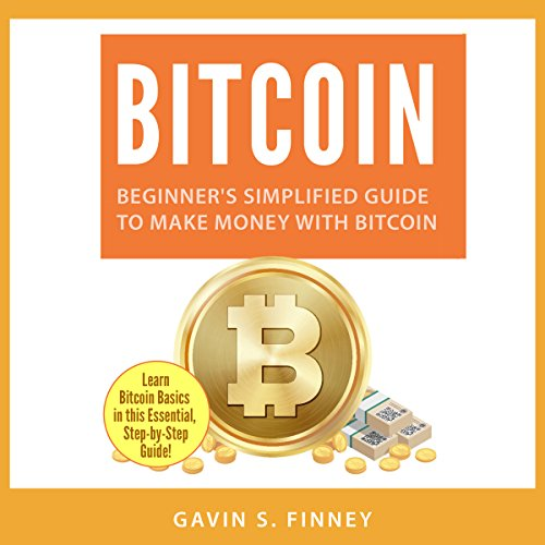 Bitcoin: Beginner's Simplified Guide to Make Money with Bitcoin  By  cover art