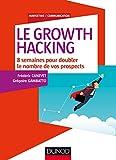 Le Growth Hacking - 8 semaines pour doubler le nombre de vos prospects: 8 semaines pour doubler le nombre de...