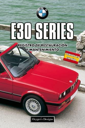 BMW E30 SERIES: REGISTRO DE RESTAURACIÓN Y MANTENIMIENTO