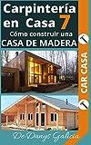 Carpintería en casa 7: Cómo construir una casa de madera. (Carpintería en Casa. nº 8)