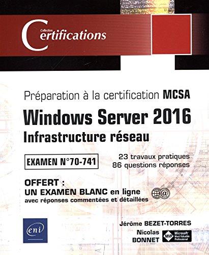 Windows Server 2016 - Infrastructure réseau - Préparation à la certification MCSA - Examen 70-741