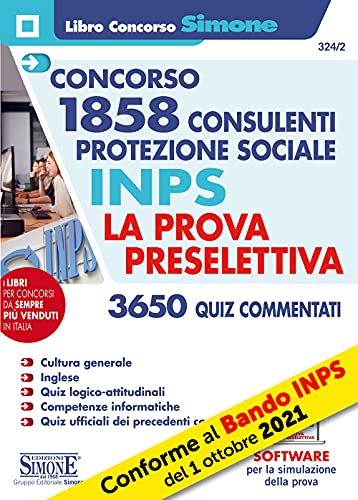 Concorso 1858 Consulenti Protezione Sociale INPS - La Prova Preselettiva - 3650 Quiz Commentati - Con software Per La simulazione della Prova