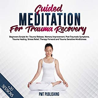 Guided Meditation for Trauma Recovery     Beginner Sessions for: Trauma Release & Healing, Memory Improvement, Post Traumatic Symptoms, Stress Relief, Therapy Forward and Trauma Sensitive Mindfulness              By:                                                                                                                                 PMT Publishing                               Narrated by:                                                                                                                                 Michelle Murillo                      Length: 4 hrs and 6 mins     10 ratings     Overall 5.0