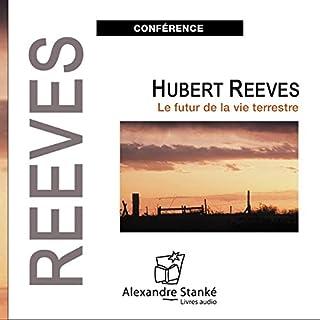 Le futur de la vie terrestre                    De :                                                                                                                                 Hubert Reeves                               Lu par :                                                                                                                                 Hubert Reeves                      Durée : 1 h et 12 min     10 notations     Global 4,2