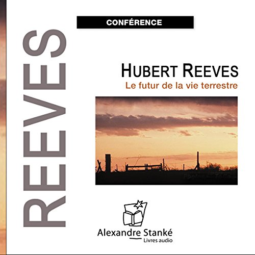 Le futur de la vie terrestre                    By:                                                                                                                                 Hubert Reeves                               Narrated by:                                                                                                                                 Hubert Reeves                      Length: 1 hr and 12 mins     Not rated yet     Overall 0.0
