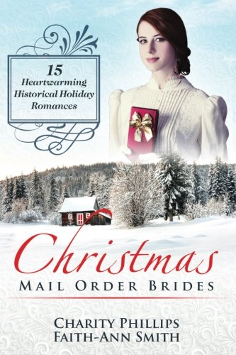 Christmas Mail Order Brides: 15 Heartwarming Historical Holiday Romances (Clean And Wholesome Inspirational Short Stories) (Sweet Historical Western Holiday Collection)