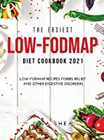 The Easiest Low-FODMAP Diet Cookbook 2021: Low-FODMAP Recipes forIBS Relief and Other Digestive Disorders