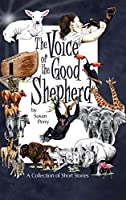 The Voice of the Good Shepherd: A Collection of Short Stories