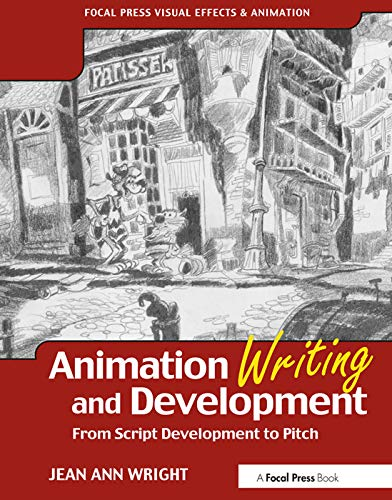 Animation Writing and Development: From Script Development to Pitch (Focal Press Visual Effects And Animation)