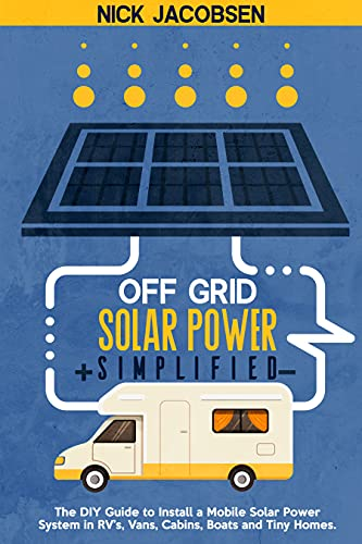 Off-Grid Solar Power Simplified: The DIY Guide to Install a Mobile Solar Power System in RV'S, Vans, Cabins, Boats, and Tiny Homes (English Edition)