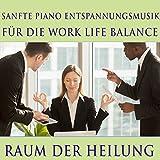 Raum der Heilung / Sanfte Piano Entspannungsmusik für die Work Life Balance