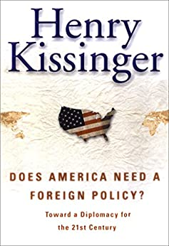 Does America Need a Foreign Policy?: Toward a New Diplomacy for the 21st Century by [Henry Kissinger]