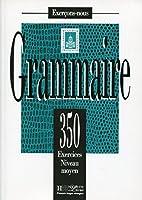 350 EXERCICES DE GRAMMAIRE-MOYEN