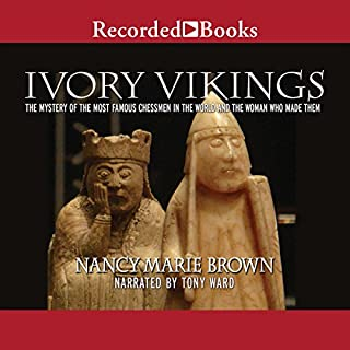Ivory Vikings     The Mystery of the Most Famous Chessmen in the World and the Woman Who Made Them              By:                                                                                                                                 Nancy Marie Brown                               Narrated by:                                                                                                                                 Tony Ward                      Length: 10 hrs and 53 mins     24 ratings     Overall 3.8
