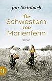 Die Schwestern von Marienfehn: Roman von Jan Steinbach