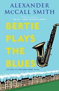 Bertie Plays the Blues: A 44 Scotland Street Novel (7): 44 Scotland Street Series (7) (The 44 Scotland Street) by [Alexander McCall Smith]