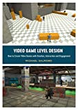 Video Game Level Design: How to Create Video Games With Emotion, Interaction, and Engagement