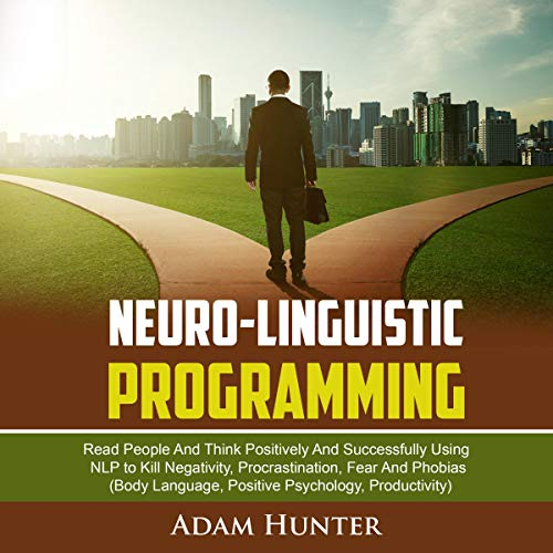 Neuro-Linguistic Programming     Read People and Think Positively and Successfully Using NLP to Kill Negativity, Procrastination, Fear and Phobias (Body Language, Positive Psychology, Productivity)              By:                                                                                                                                 Adam Hunter                               Narrated by:                                                                                                                                 Tim Edwards                      Length: 3 hrs and 3 mins     30 ratings     Overall 4.8