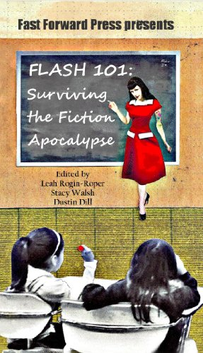 Flash 101: Surviving the Fiction Apocalypse (Fast Forward, a Collection of Flash Fiction)