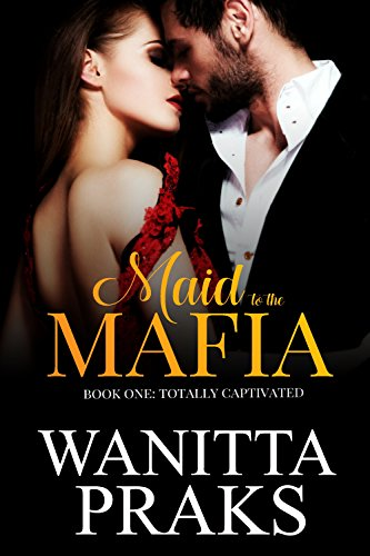 Maid to the Mafia: Totally Captivated (English Edition)