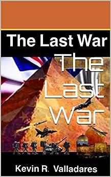 The Last War by [Kevin Valladares, Arturo Alvarado, Rolando Valladares]