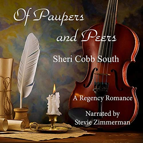 Of Paupers and Peers                   By:                                                                                                                                 Sheri Cobb South                               Narrated by:                                                                                                                                 Stevie Zimmerman                      Length: 6 hrs and 5 mins     68 ratings     Overall 4.4