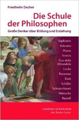 Die Schule der Philosophen: Große Denker über Bildung und Erziehung