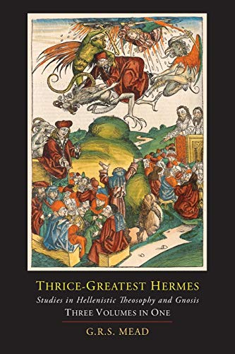 Compare Textbook Prices for Thrice-Greatest Hermes; Studies in Hellenistic Theosophy and Gnosis [Three Volumes in One]  ISBN 9781614274971 by Mead, G. R. S.,Hermes, Trismegistus