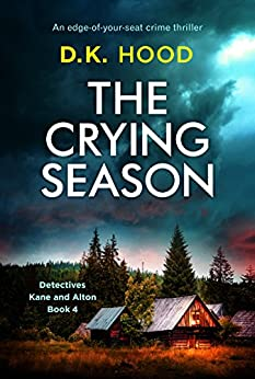 The Crying Season: An edge of your seat crime thriller (Detectives Kane and Alton Book 4) by [D.K. Hood]