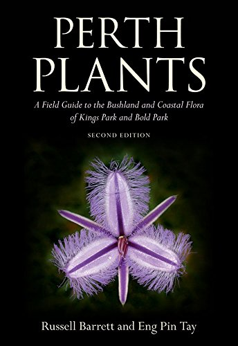Perth Plants: A Field Guide to the Bushland and Coastal Flora of Kings Park and Bold Park
