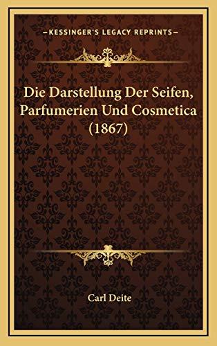 Die Darstellung Der Seifen, Parfumerien Und Cosmetica (1867)