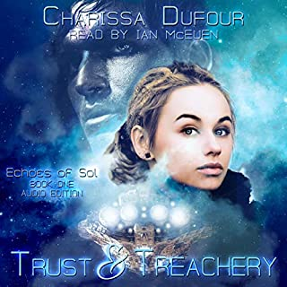 Trust & Treachery     Echoes of Sol, Book 1              By:                                                                                                                                 Charissa Dufour                               Narrated by:                                                                                                                                 Ian McEuen                      Length: 3 hrs and 57 mins     3 ratings     Overall 3.0