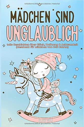Mädchen sind unglaublich: Tolle Geschichten über Glück, Hoffnung & Achtsamkeit (Geschenk für Mädchen von 6-10 Jahren) (kinderbücher, Band 1)