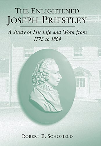 The Enlightened Joseph Priestley: A Study of His Life and Work from 1773 to 1804 (English Edition)