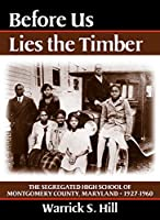 Before Us Lies the Timber: The Segregated High School of Montgomery County, Maryland 1927-1960