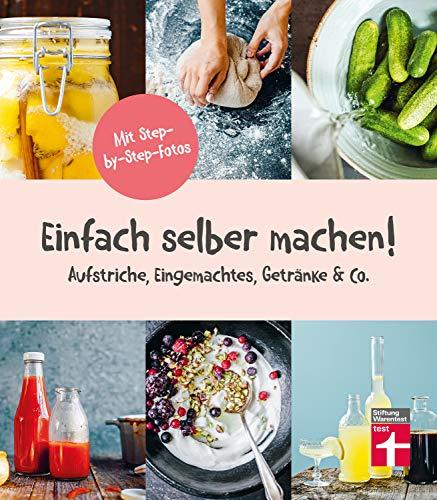 Einfach selber machen!: 44 gesunde und leckere Rezepte - Aufstriche, Eingemachtes, Getränke & Co. - step-by-step-Fotos I Von Stiftung Warentest (German Edition)