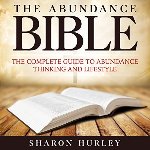 The Abundance Bible     The Complete Guide to Abundance Thinking and Lifestyle              By:                                                                                                                                 Sharon Hurley                               Narrated by:                                                                                                                                 Dyonne Broadmore                      Length: 1 hr and 27 mins     Not rated yet     Overall 0.0