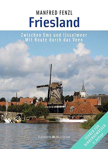 Friesland: Zwischen Ems und Ijsselmeer. Mit Route durch das Veen