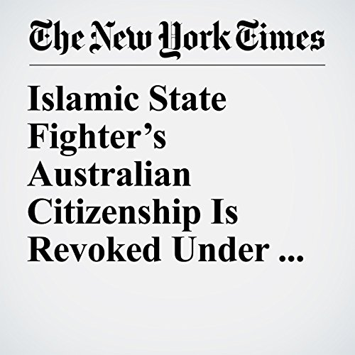 Islamic State Fighter's Australian Citizenship Is Revoked Under Anti-Terror Laws copertina