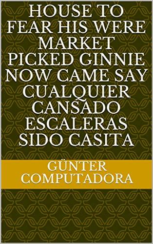 House to fear his were market picked ginnie now came say cualQuier cansado escaleras sido casita (Italian Edition)